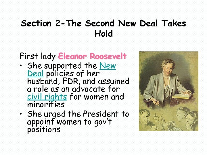 Section 2 -The Second New Deal Takes Hold First lady Eleanor Roosevelt • She