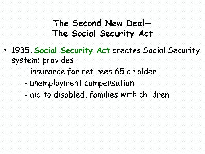 The Second New Deal— The Social Security Act • 1935, Social Security Act creates