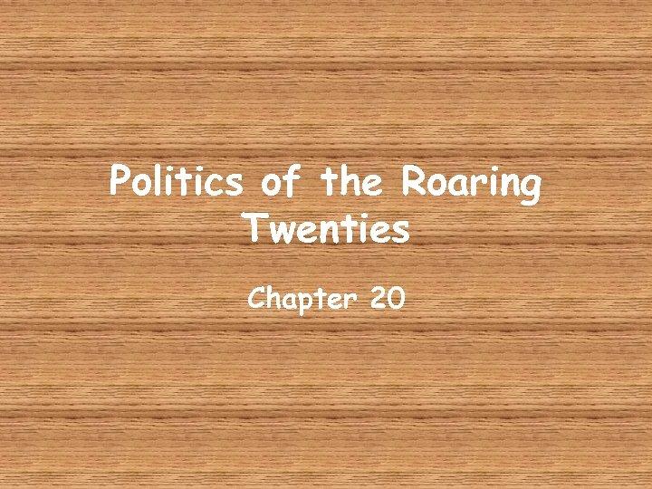 Politics of the Roaring Twenties Chapter 20
