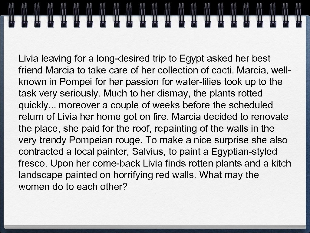 Livia leaving for a long-desired trip to Egypt asked her best friend Marcia to