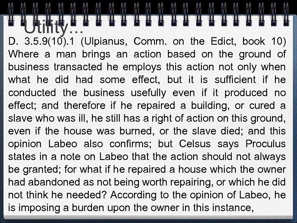 Utility. . . D. 3. 5. 9(10). 1 (Ulpianus, Comm. on the Edict, book