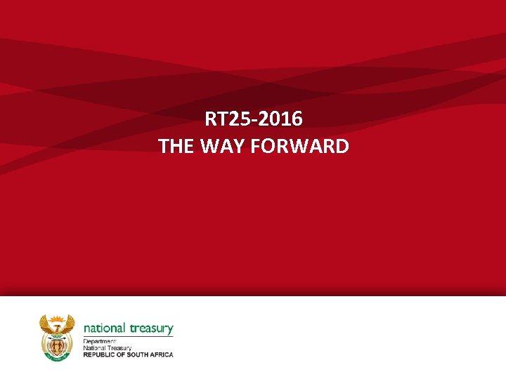 RT 25 -2016 THE WAY FORWARD