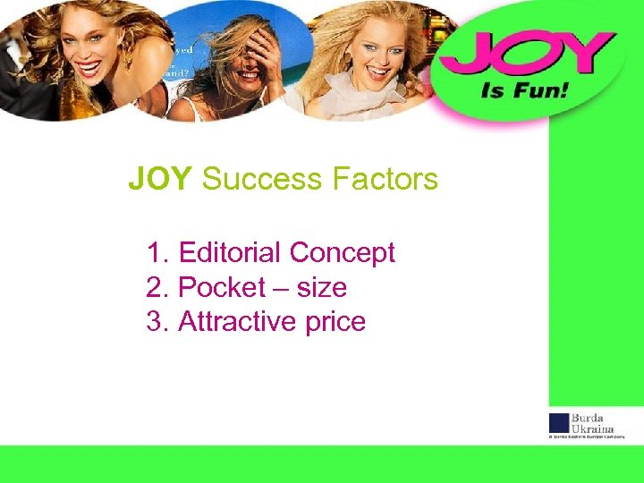 JOY Success Factors 1. Editorial Concept 2. Pocket – size 3. Attractive price