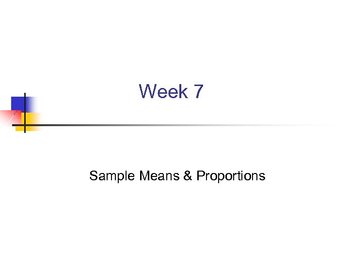 Week 7 Sample Means & Proportions