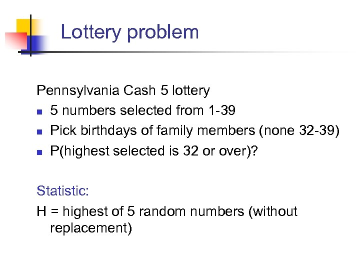Lottery problem Pennsylvania Cash 5 lottery n 5 numbers selected from 1 -39 n