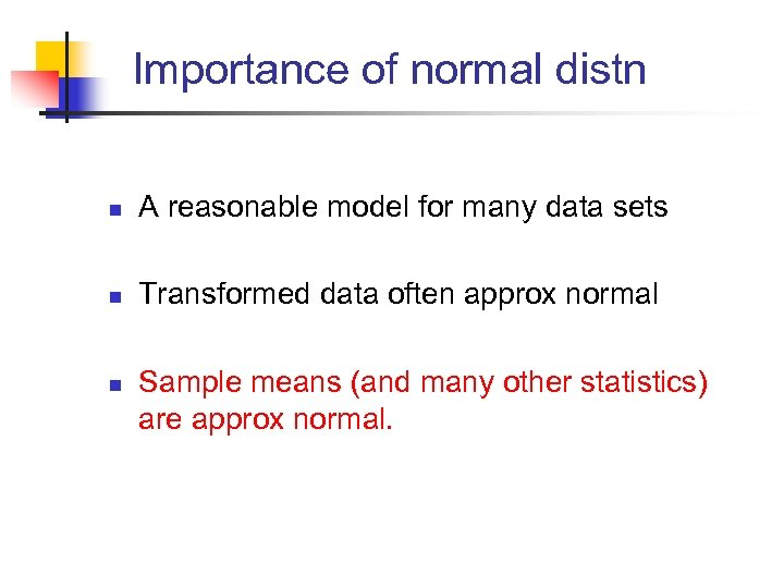 Importance of normal distn n A reasonable model for many data sets n Transformed