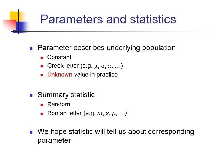 Parameters and statistics n Parameter describes underlying population n n Summary statistic n n