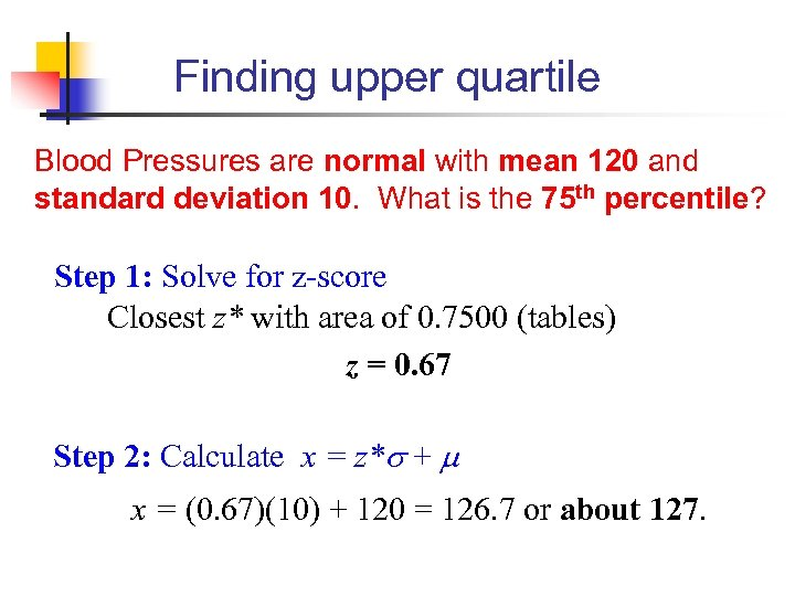 Finding upper quartile Blood Pressures are normal with mean 120 and standard deviation 10.