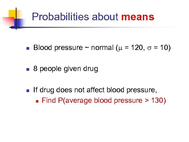 Probabilities about means n Blood pressure ~ normal ( = 120, = 10) n
