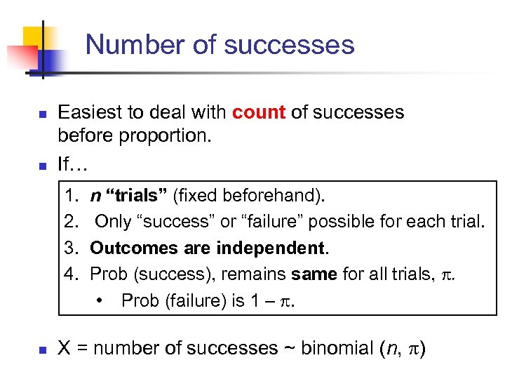 Number of successes n n Easiest to deal with count of successes before proportion.