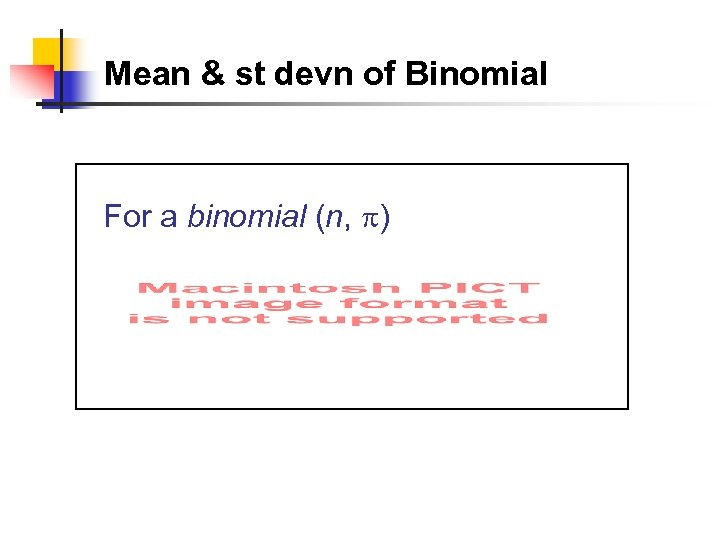 Mean & st devn of Binomial For a binomial (n, )