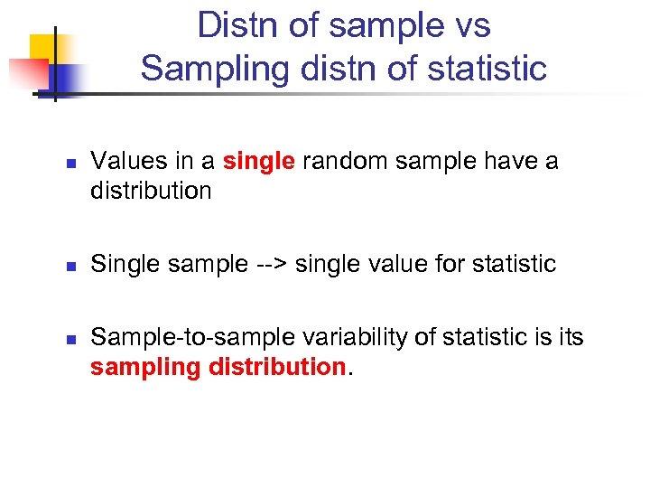 Distn of sample vs Sampling distn of statistic n n n Values in a