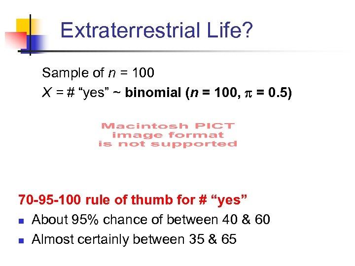 """Extraterrestrial Life? Sample of n = 100 X = # """"yes"""" ~ binomial (n"""