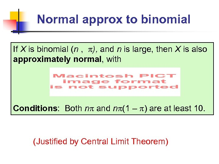 Normal approx to binomial If X is binomial (n , ), and n is