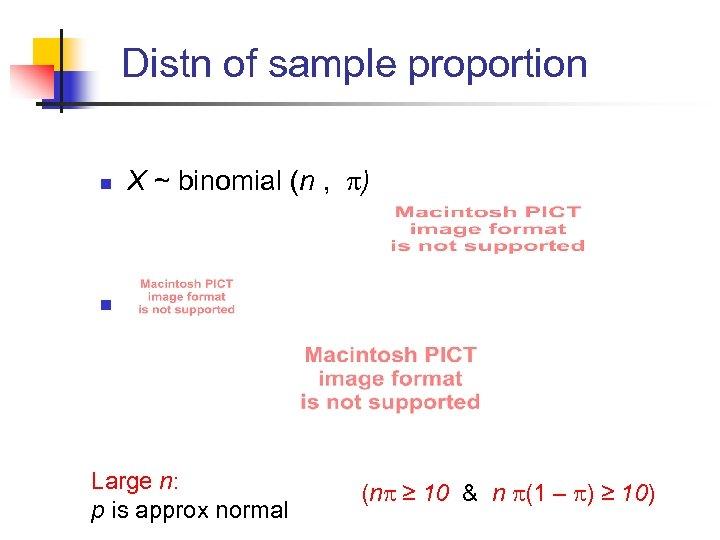 Distn of sample proportion n X ~ binomial (n , ) n Large n: