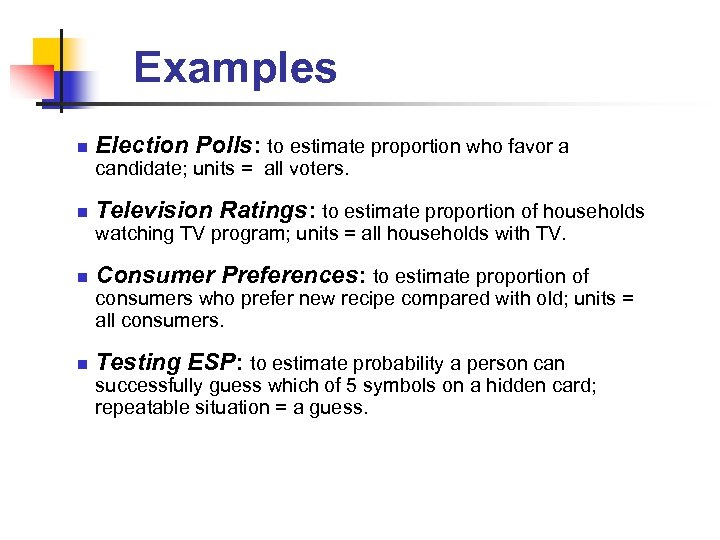 Examples n Election Polls: to estimate proportion who favor a candidate; units = all
