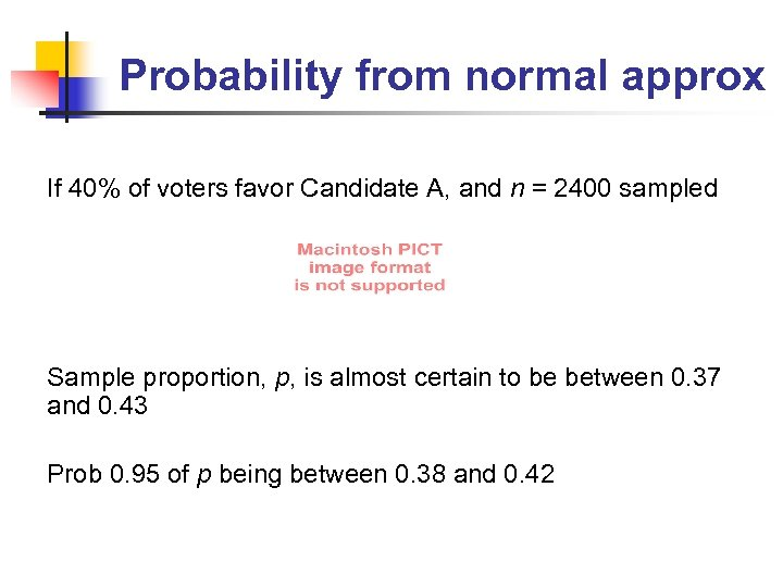 Probability from normal approx If 40% of voters favor Candidate A, and n =