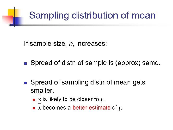 Sampling distribution of mean If sample size, n, increases: n n Spread of distn