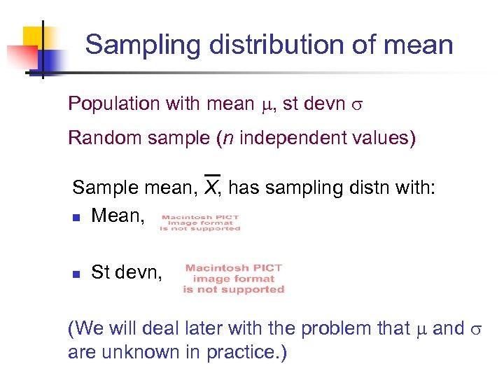 Sampling distribution of mean Population with mean , st devn Random sample (n independent