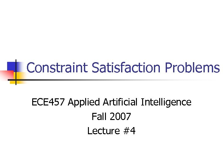 Constraint Satisfaction Problems ECE 457 Applied Artificial Intelligence Fall 2007 Lecture #4
