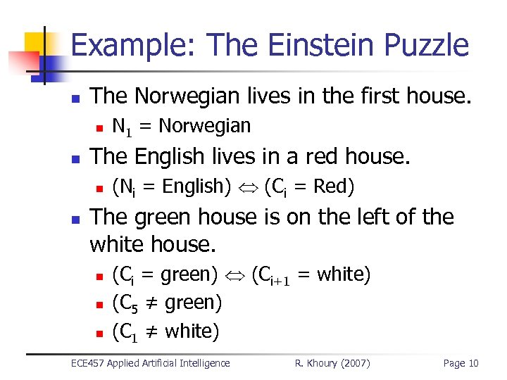 Example: The Einstein Puzzle n The Norwegian lives in the first house. n n