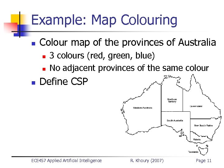 Example: Map Colouring n Colour map of the provinces of Australia n n n