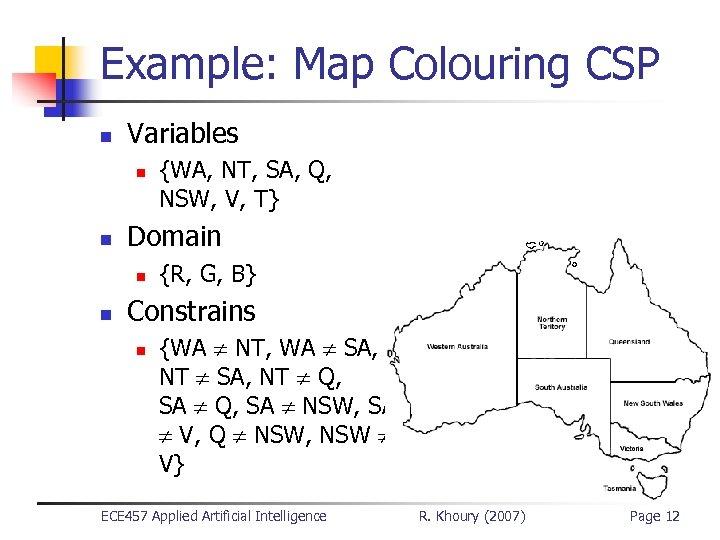 Example: Map Colouring CSP n Variables n n Domain n n {WA, NT, SA,