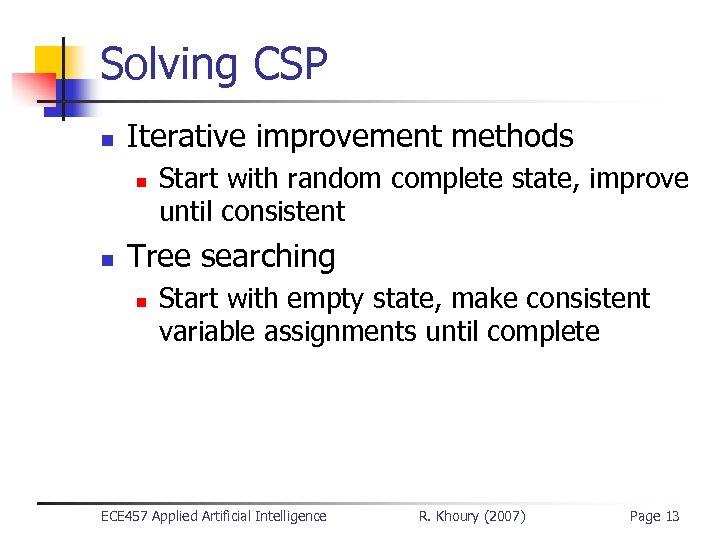 Solving CSP n Iterative improvement methods n n Start with random complete state, improve