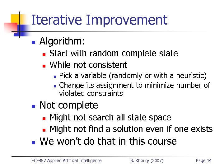 Iterative Improvement n Algorithm: n n Start with random complete state While not consistent