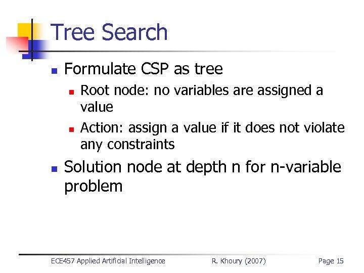 Tree Search n Formulate CSP as tree n n n Root node: no variables