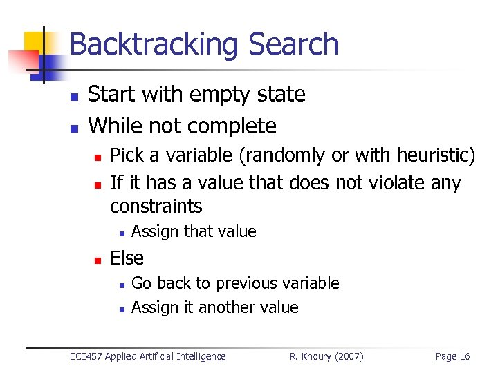Backtracking Search n n Start with empty state While not complete n n Pick