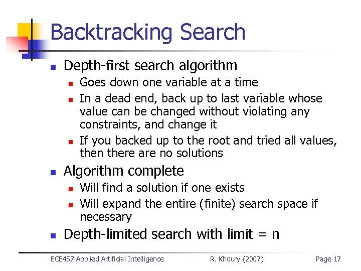Backtracking Search n Depth-first search algorithm n n Algorithm complete n n n Goes