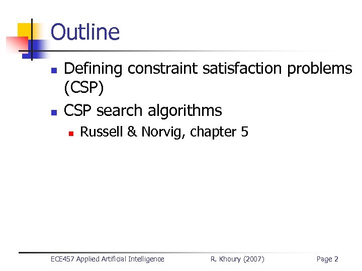 Outline n n Defining constraint satisfaction problems (CSP) CSP search algorithms n Russell &