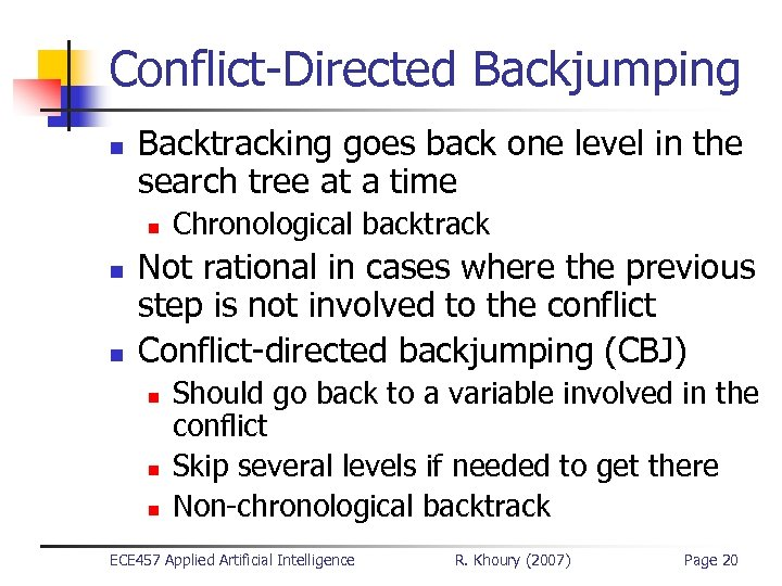 Conflict-Directed Backjumping n Backtracking goes back one level in the search tree at a