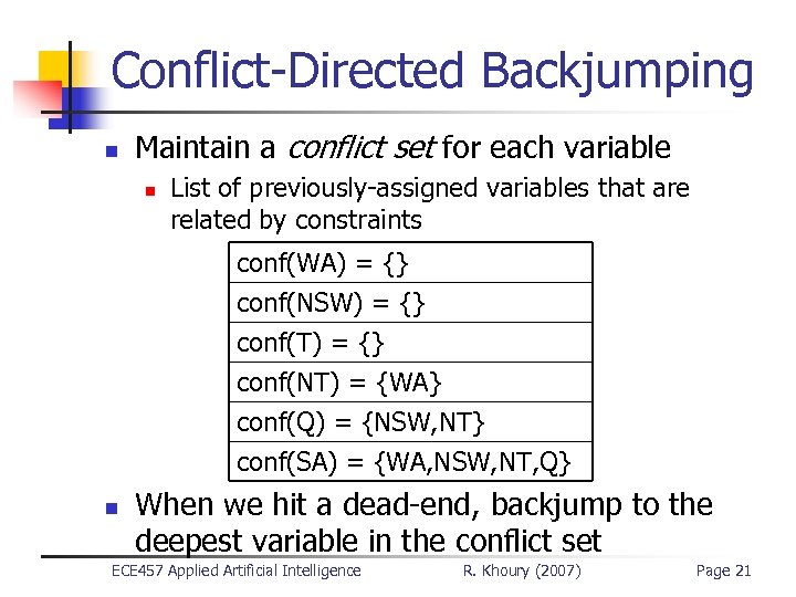 Conflict-Directed Backjumping n Maintain a conflict set for each variable n List of previously-assigned