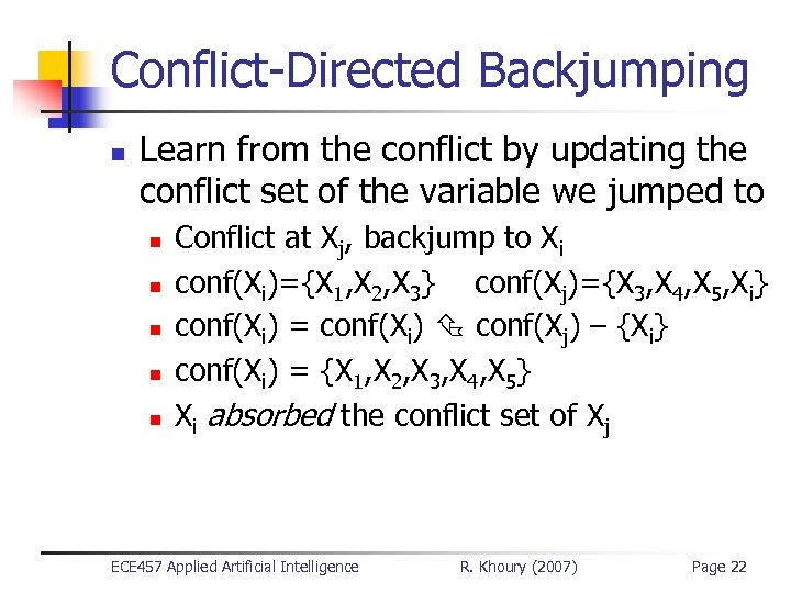Conflict-Directed Backjumping n Learn from the conflict by updating the conflict set of the