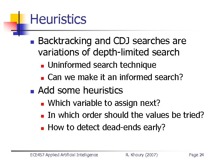 Heuristics n Backtracking and CDJ searches are variations of depth-limited search n n n
