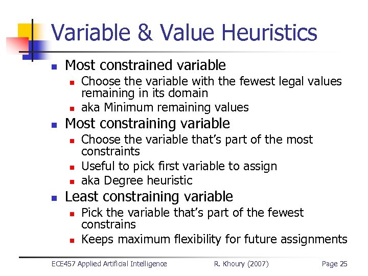 Variable & Value Heuristics n Most constrained variable n n n Most constraining variable
