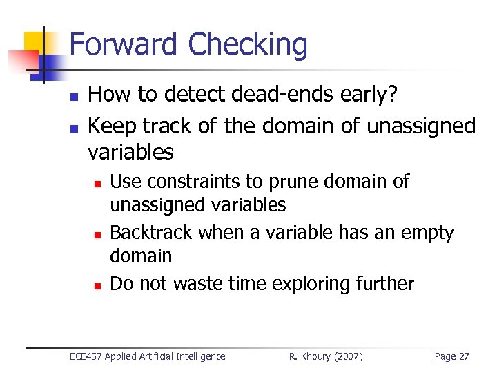 Forward Checking n n How to detect dead-ends early? Keep track of the domain