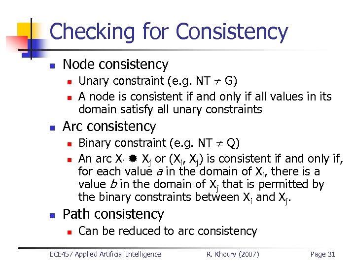 Checking for Consistency n Node consistency n n n Arc consistency n n n