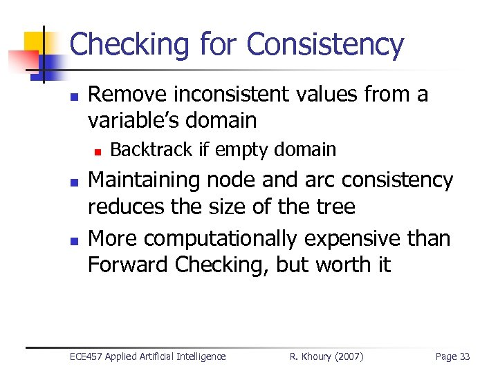 Checking for Consistency n Remove inconsistent values from a variable's domain n Backtrack if