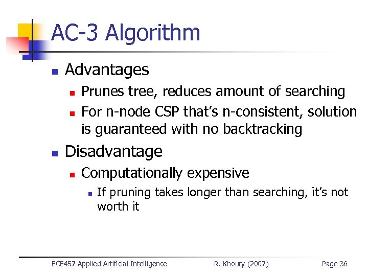 AC-3 Algorithm n Advantages n n n Prunes tree, reduces amount of searching For