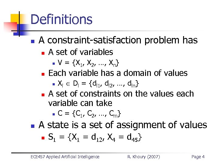 Definitions n A constraint-satisfaction problem has n A set of variables n n Each