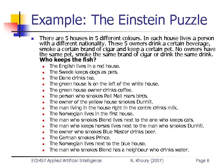 Example: The Einstein Puzzle n There are 5 houses in 5 different colours. In