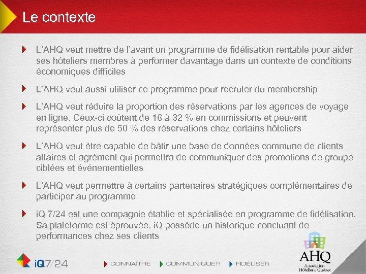 Le contexte L'AHQ veut mettre de l'avant un programme de fidélisation rentable pour aider