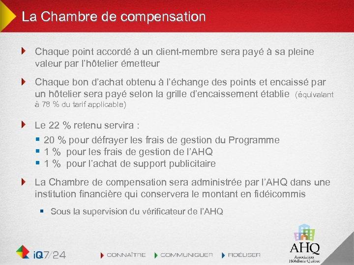 La Chambre de compensation Chaque point accordé à un client-membre sera payé à sa