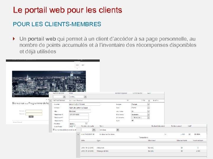 Le portail web pour les clients POUR LES CLIENTS-MEMBRES Un portail web qui permet
