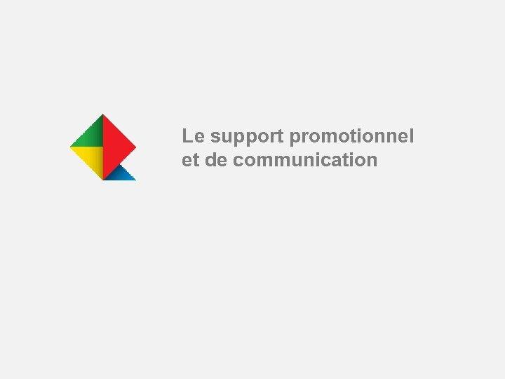 Le support promotionnel et de communication