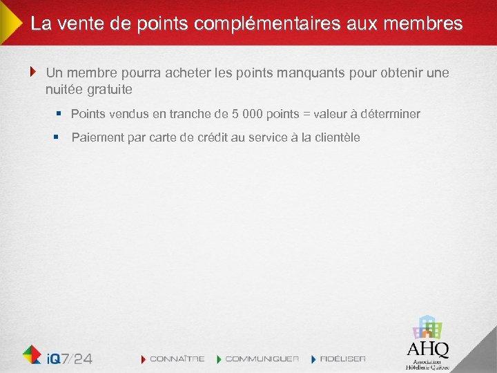 La vente de points complémentaires aux membres Un membre pourra acheter les points manquants