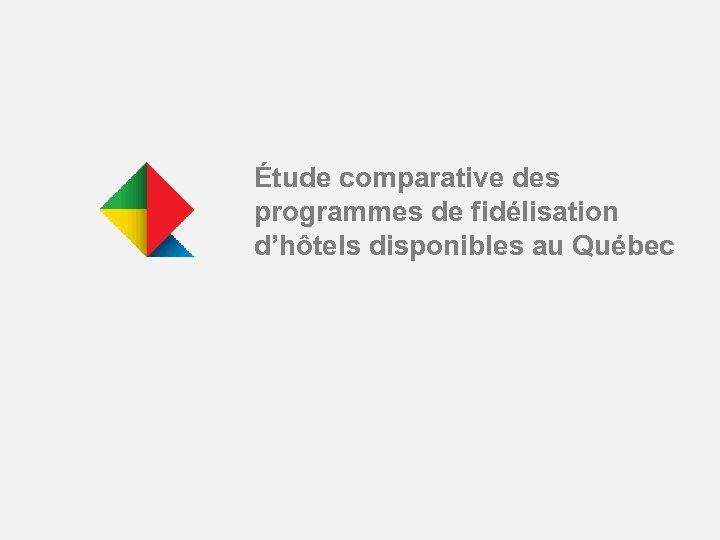 Étude comparative des programmes de fidélisation d'hôtels disponibles au Québec
